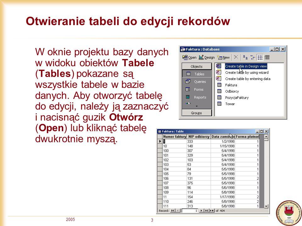 2005 3 Otwieranie tabeli do edycji rekordów W oknie projektu bazy danych w widoku obiektów Tabele (Tables) pokazane są wszystkie tabele w bazie danych.