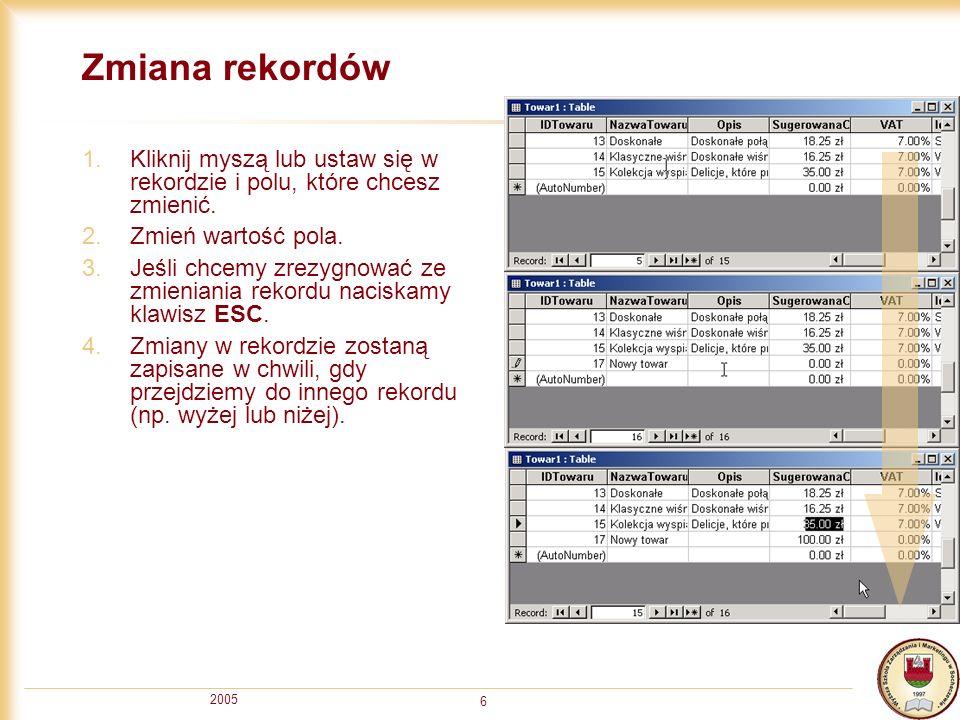 2005 6 Zmiana rekordów 1.Kliknij myszą lub ustaw się w rekordzie i polu, które chcesz zmienić.