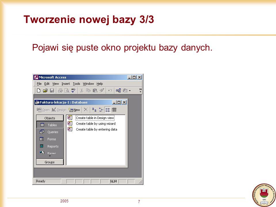 2005 7 Tworzenie nowej bazy 3/3 Pojawi się puste okno projektu bazy danych.