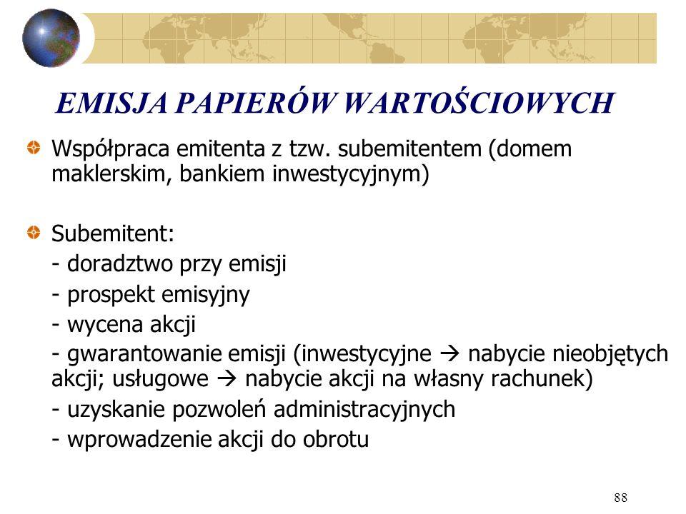 88 EMISJA PAPIERÓW WARTOŚCIOWYCH Współpraca emitenta z tzw. subemitentem (domem maklerskim, bankiem inwestycyjnym) Subemitent: - doradztwo przy emisji