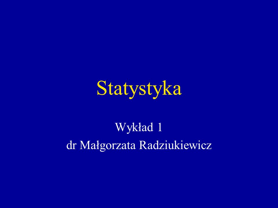 Statystyka Wykład 1 dr Małgorzata Radziukiewicz