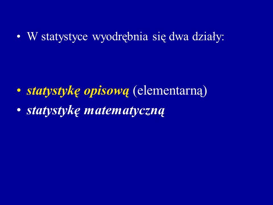W statystyce wyodrębnia się dwa działy: statystykę opisową (elementarną) statystykę matematyczną