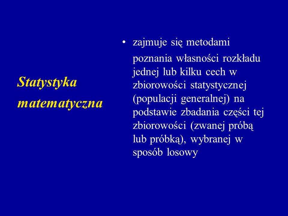 Statystyka matematyczna zajmuje się metodami poznania własności rozkładu jednej lub kilku cech w zbiorowości statystycznej (populacji generalnej) na p