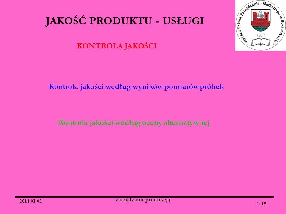 2014-01-03 7 / 19 zarządzanie produkcją JAKOŚĆ PRODUKTU - USŁUGI Kontrola jakości według oceny alternatywnej Kontrola jakości według wyników pomiarów