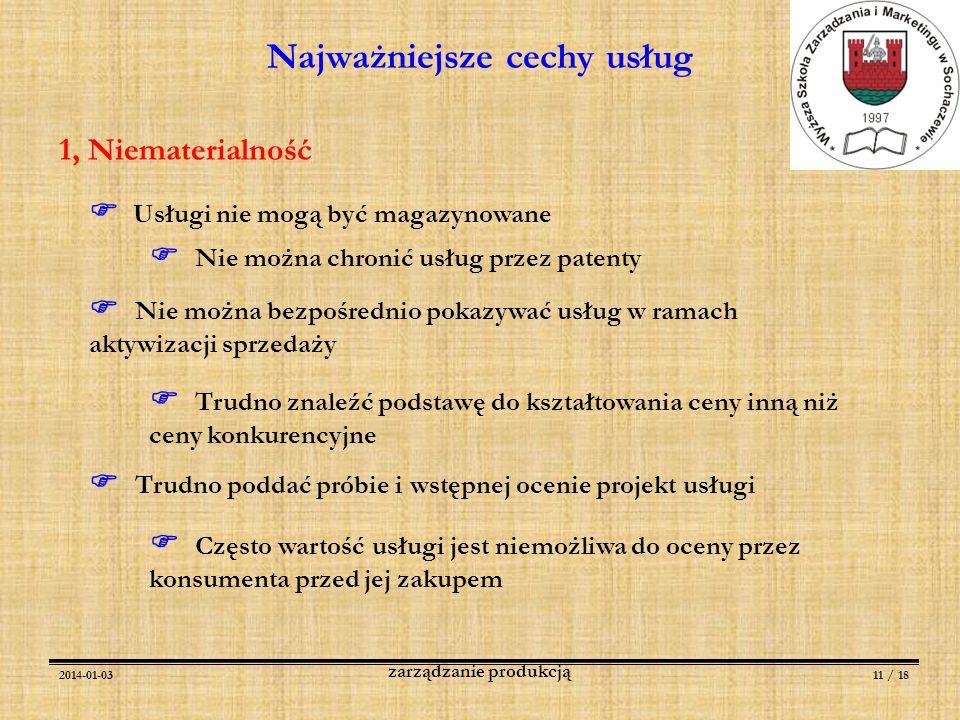 2014-01-0311 / 18 zarządzanie produkcją Najważniejsze cechy usług 1, Niematerialność Usługi nie mogą być magazynowane Nie można chronić usług przez pa