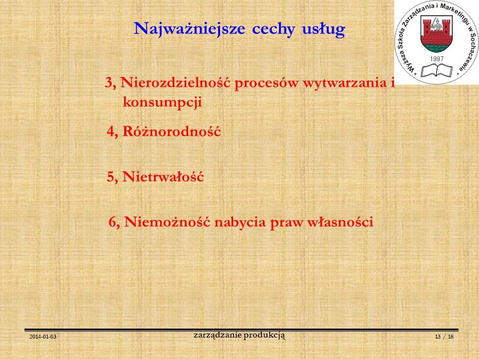 2014-01-0313 / 18 zarządzanie produkcją Najważniejsze cechy usług 3, Nierozdzielność procesów wytwarzania i konsumpcji 4, Różnorodność 5, Nietrwałość