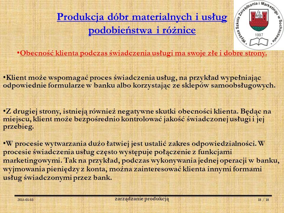 2014-01-0318 / 18 zarządzanie produkcją Obecność klienta podczas świadczenia usługi ma swoje złe i dobre strony. Klient może wspomagać proces świadcze