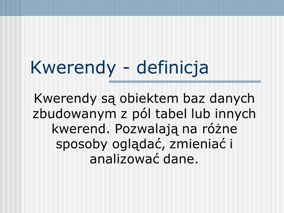 Kwerendy - definicja Kwerendy są obiektem baz danych zbudowanym z pól tabel lub innych kwerend. Pozwalają na różne sposoby oglądać, zmieniać i analizo