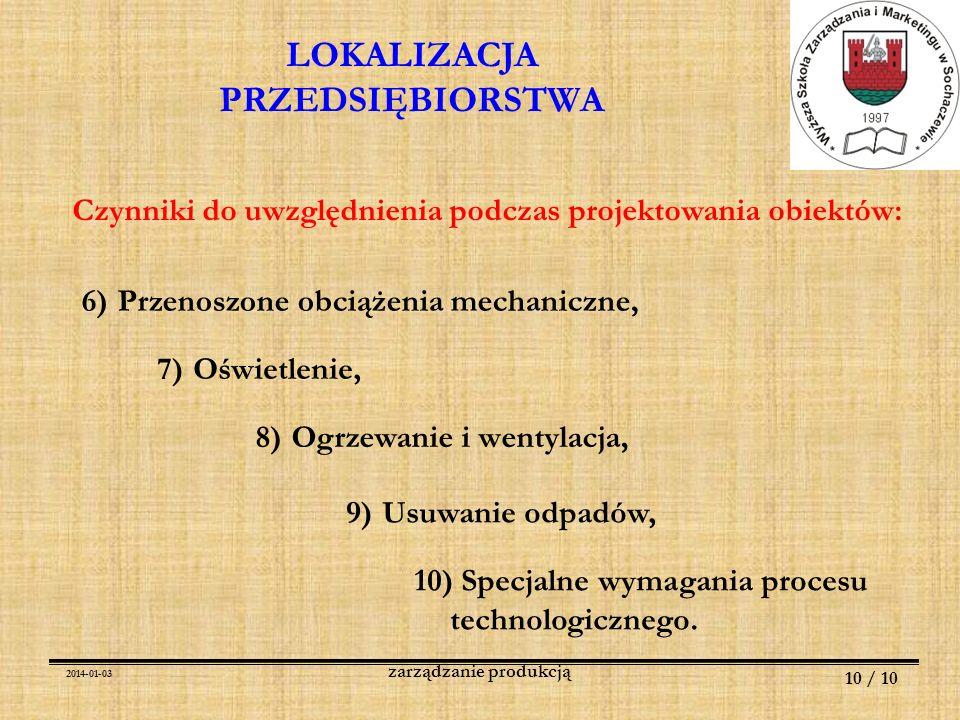 2014-01-03 10 / 10 zarządzanie produkcją 6)Przenoszone obciążenia mechaniczne, LOKALIZACJA PRZEDSIĘBIORSTWA 7)Oświetlenie, 8)Ogrzewanie i wentylacja,