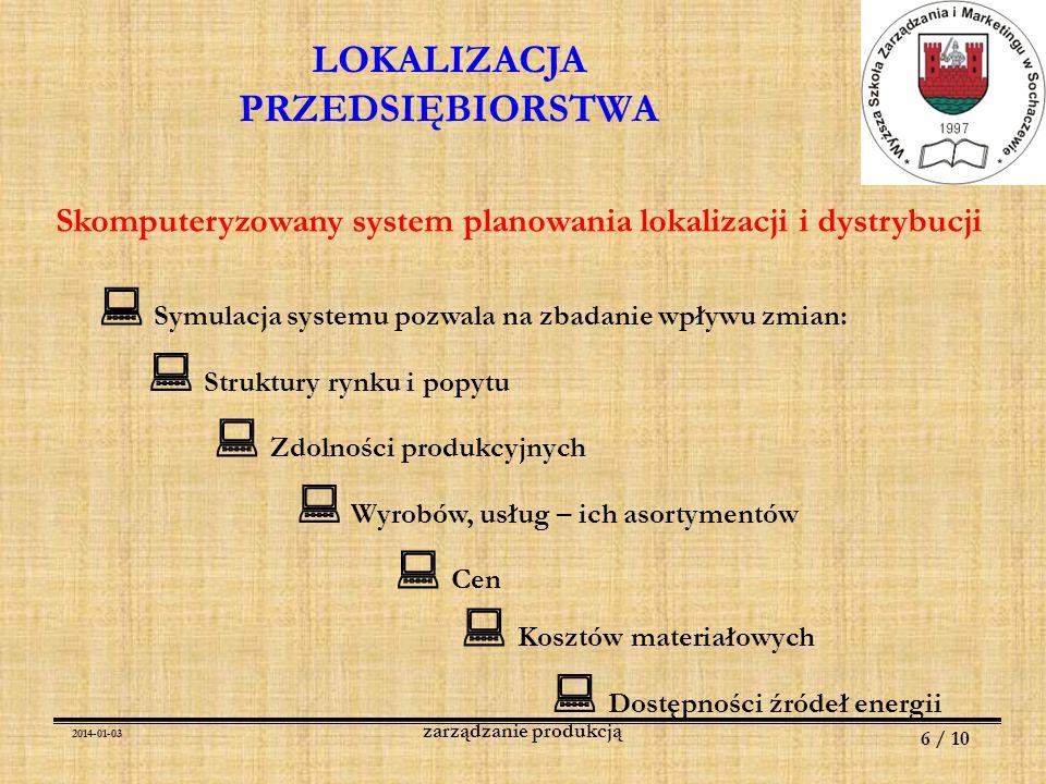 2014-01-03 7 / 10 zarządzanie produkcją LOKALIZACJA PRZEDSIĘBIORSTWA Skomputeryzowany system planowania lokalizacji i dystrybucji Symulacja systemu pozwala na zbadanie wpływu zmian: Dostępności zapasów (siły roboczej) Rodzaju i organizacji transportu Liczby punktów sprzedaży Pogody