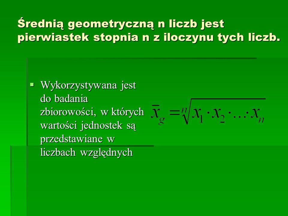 Średnią geometryczną n liczb jest pierwiastek stopnia n z iloczynu tych liczb. Wykorzystywana jest do badania zbiorowości, w których wartości jednoste