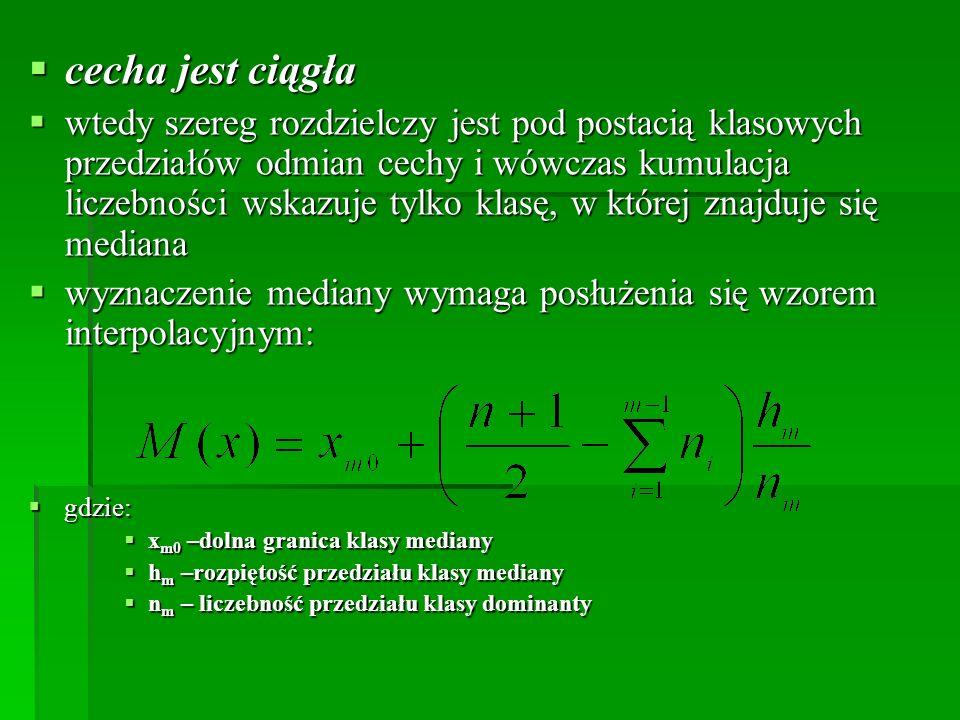 cecha jest ciągła cecha jest ciągła wtedy szereg rozdzielczy jest pod postacią klasowych przedziałów odmian cechy i wówczas kumulacja liczebności wska