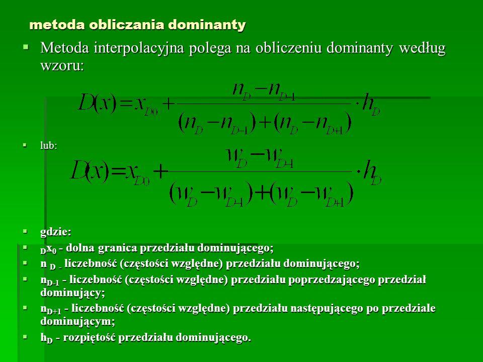 metoda obliczania dominanty Metoda interpolacyjna polega na obliczeniu dominanty według wzoru: Metoda interpolacyjna polega na obliczeniu dominanty we