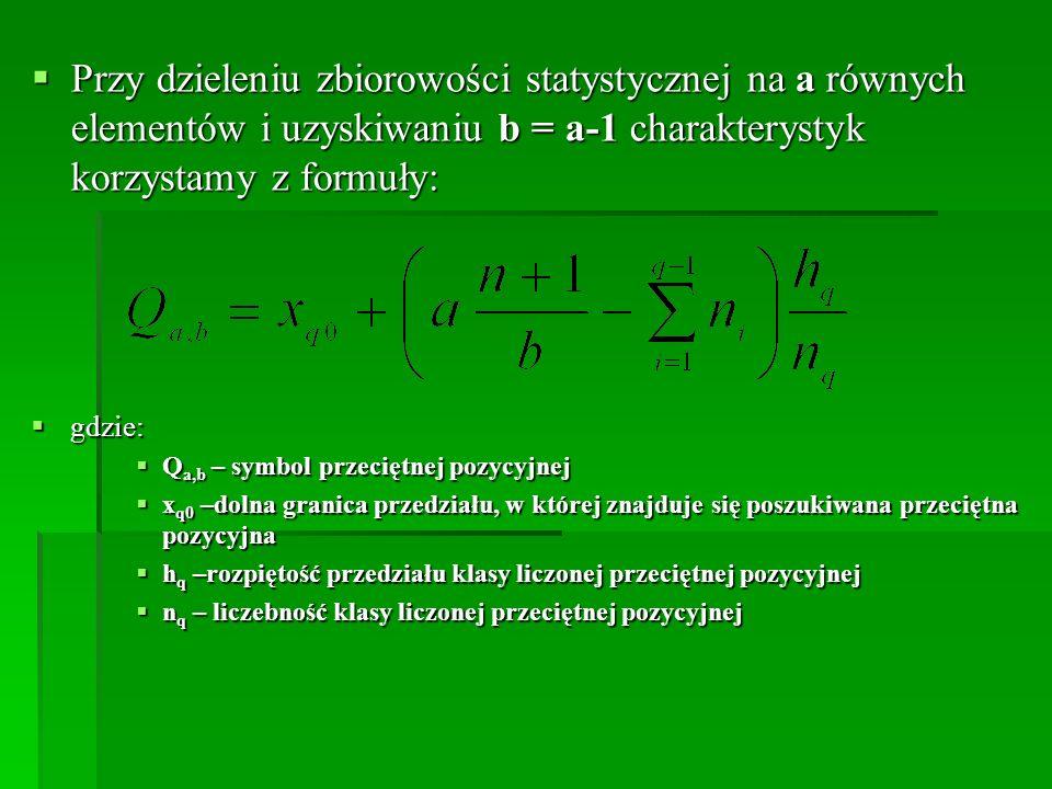 Przy dzieleniu zbiorowości statystycznej na a równych elementów i uzyskiwaniu b = a-1 charakterystyk korzystamy z formuły: Przy dzieleniu zbiorowości