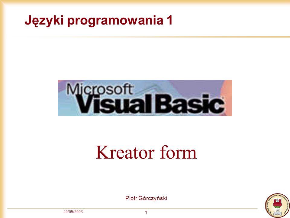 20/09/2003 1 Języki programowania 1 Piotr Górczyński Kreator form