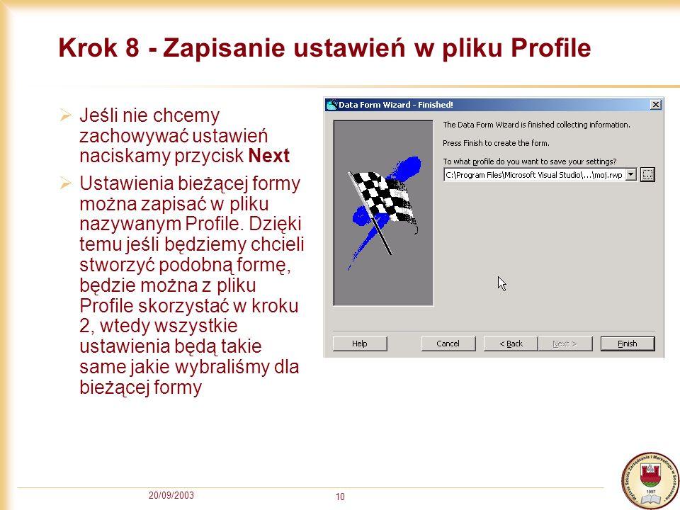 20/09/2003 10 Krok 8 - Zapisanie ustawień w pliku Profile Jeśli nie chcemy zachowywać ustawień naciskamy przycisk Next Ustawienia bieżącej formy można