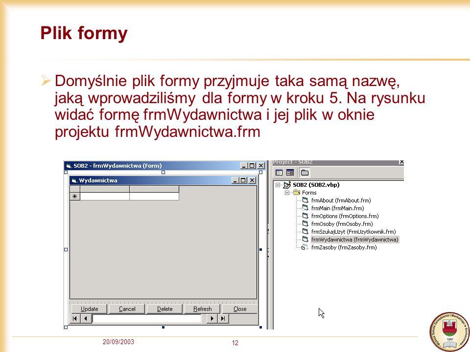 20/09/2003 12 Plik formy Domyślnie plik formy przyjmuje taka samą nazwę, jaką wprowadziliśmy dla formy w kroku 5. Na rysunku widać formę frmWydawnictw