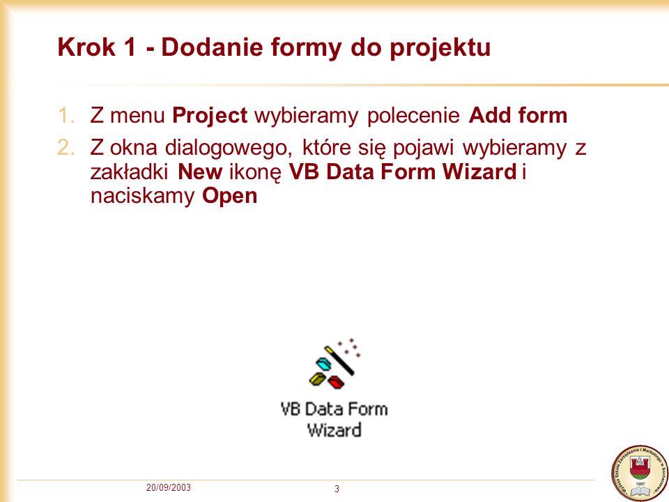 20/09/2003 3 Krok 1 - Dodanie formy do projektu 1.Z menu Project wybieramy polecenie Add form 2.Z okna dialogowego, które się pojawi wybieramy z zakła