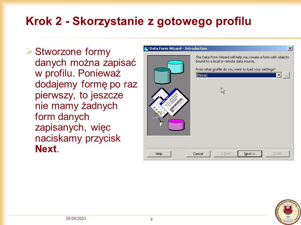 20/09/2003 4 Krok 2 - Skorzystanie z gotowego profilu Stworzone formy danych można zapisać w profilu. Ponieważ dodajemy formę po raz pierwszy, to jesz