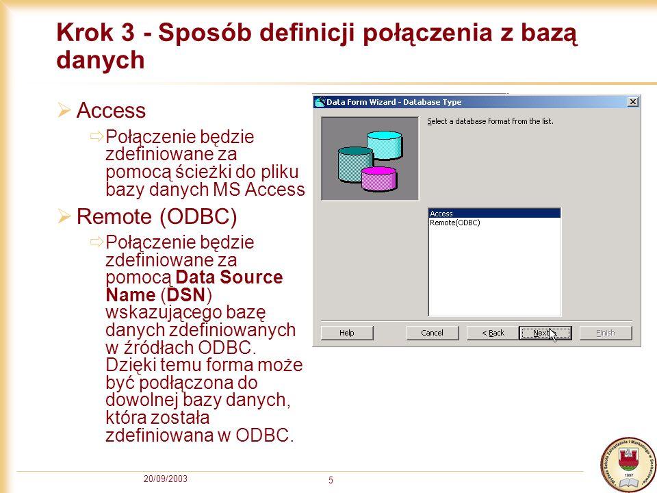 20/09/2003 5 Krok 3 - Sposób definicji połączenia z bazą danych Access Połączenie będzie zdefiniowane za pomocą ścieżki do pliku bazy danych MS Access