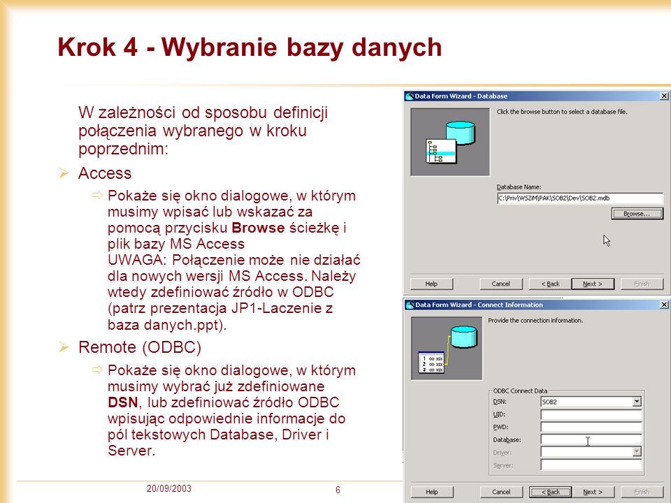 20/09/2003 6 Krok 4 - Wybranie bazy danych W zależności od sposobu definicji połączenia wybranego w kroku poprzednim: Access Pokaże się okno dialogowe