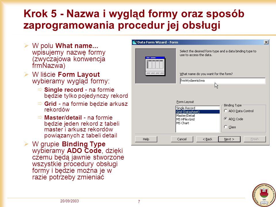 20/09/2003 7 Krok 5 - Nazwa i wygląd formy oraz sposób zaprogramowania procedur jej obsługi W polu What name... wpisujemy nazwę formy (zwyczajowa konw