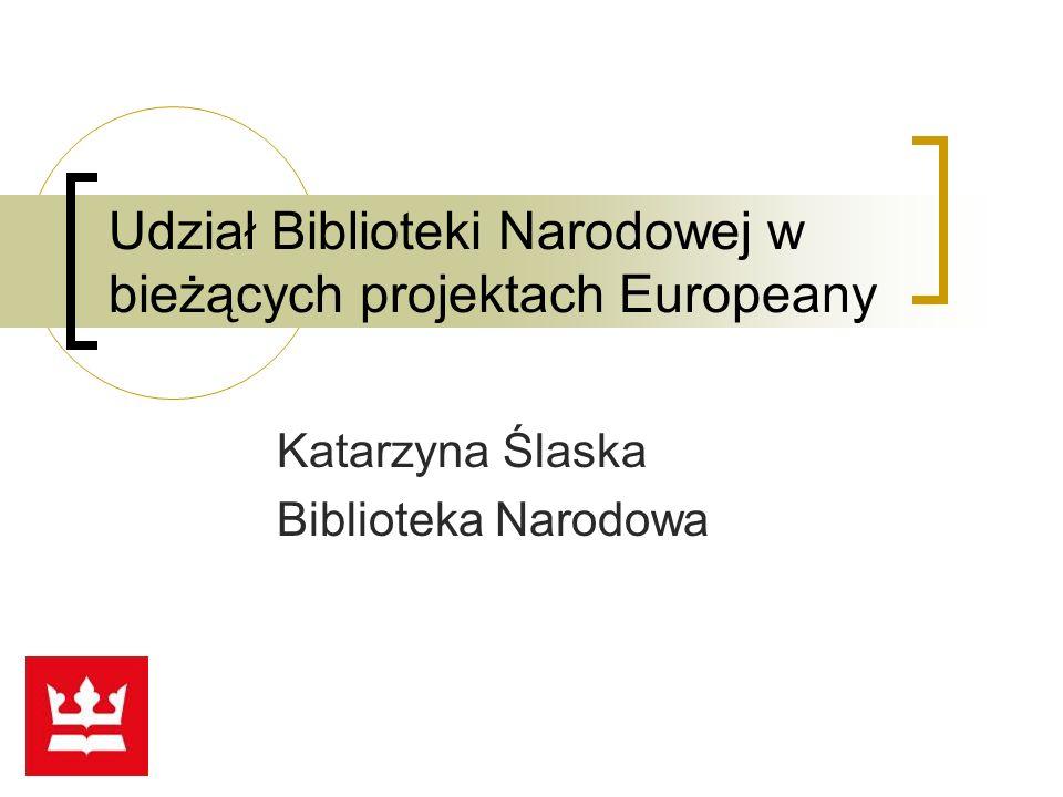 Udział Biblioteki Narodowej w bieżących projektach Europeany Katarzyna Ślaska Biblioteka Narodowa