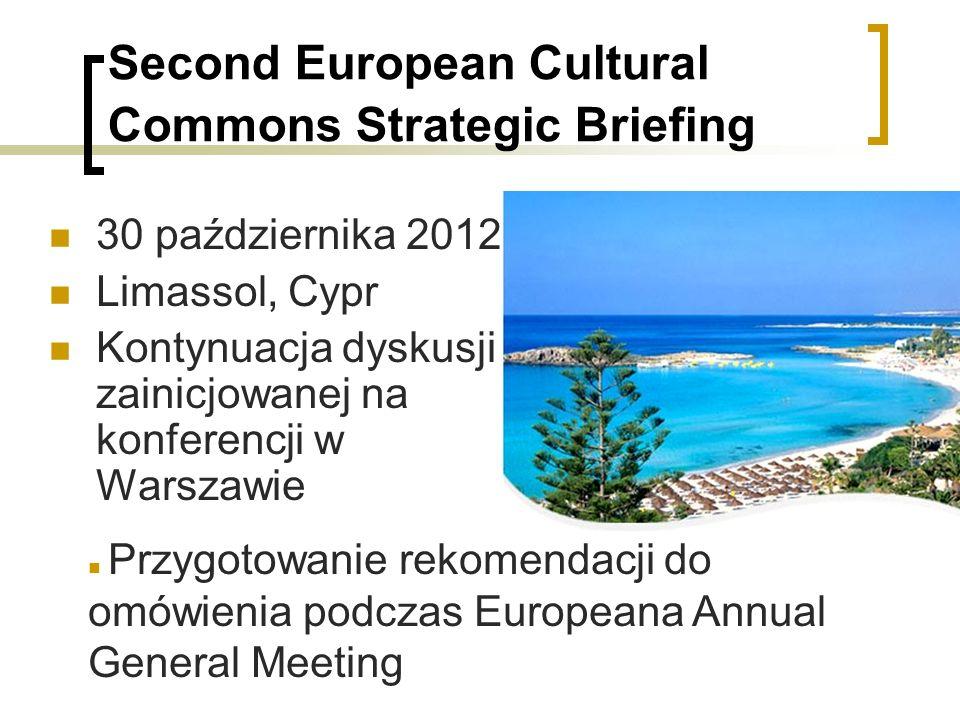 Second European Cultural Commons Strategic Briefing 30 października 2012 Limassol, Cypr Kontynuacja dyskusji zainicjowanej na konferencji w Warszawie