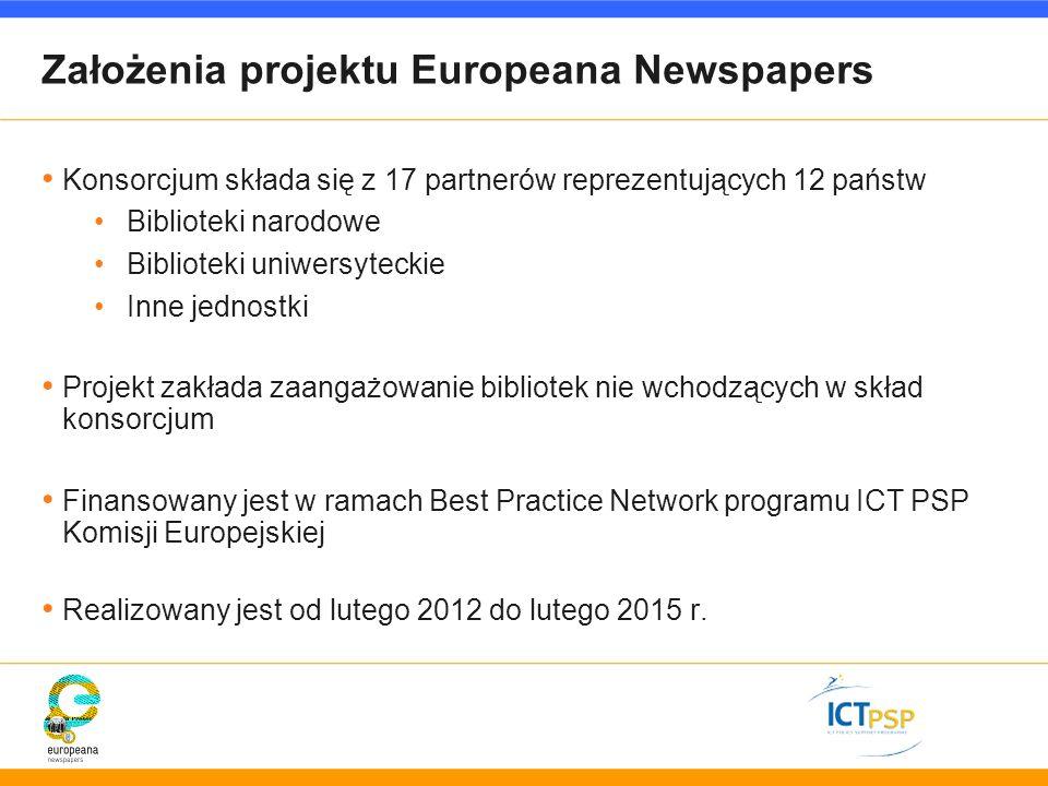 Założenia projektu Europeana Newspapers Konsorcjum składa się z 17 partnerów reprezentujących 12 państw Biblioteki narodowe Biblioteki uniwersyteckie