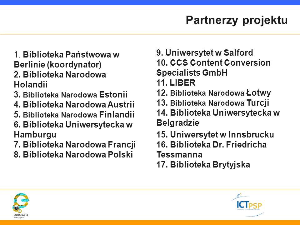 Partnerzy projektu 9. Uniwersytet w Salford 10. CCS Content Conversion Specialists GmbH 11. LIBER 12. Biblioteka Narodowa Łotwy 13. Biblioteka Narodow
