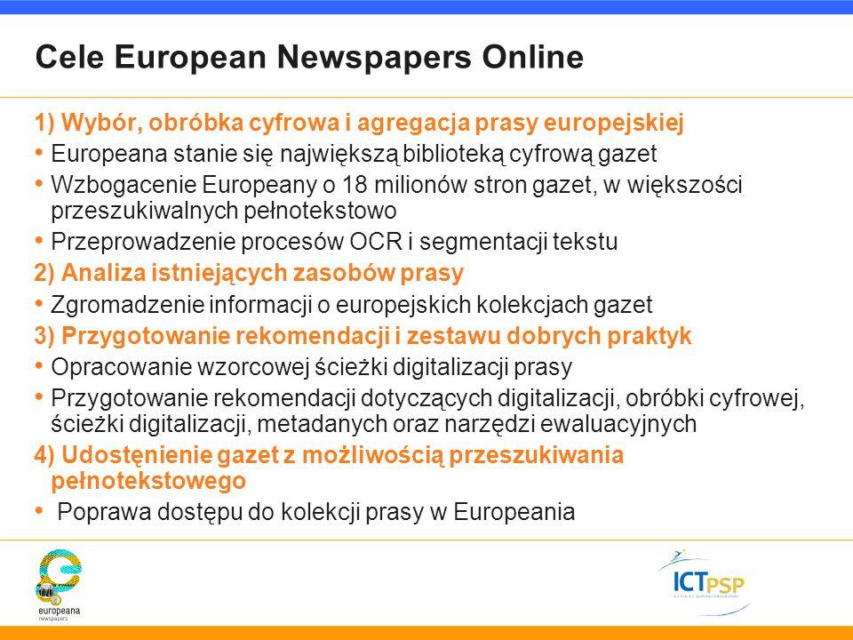Cele European Newspapers Online 1) Wybór, obróbka cyfrowa i agregacja prasy europejskiej Europeana stanie się największą biblioteką cyfrową gazet Wzbo