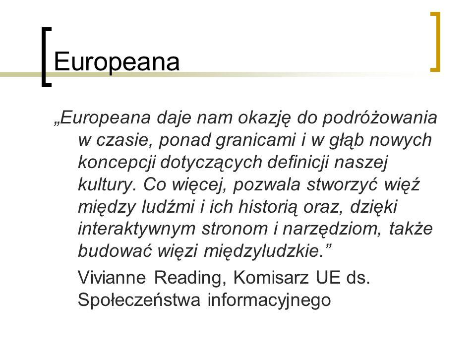 Europeana Europeana daje nam okazję do podróżowania w czasie, ponad granicami i w głąb nowych koncepcji dotyczących definicji naszej kultury. Co więce