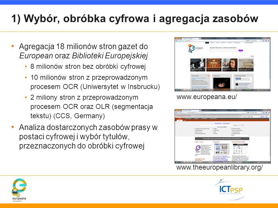 1) Wybór, obróbka cyfrowa i agregacja zasobów Agregacja 18 milionów stron gazet do European oraz Biblioteki Europejskiej 8 milionów stron bez obróbki