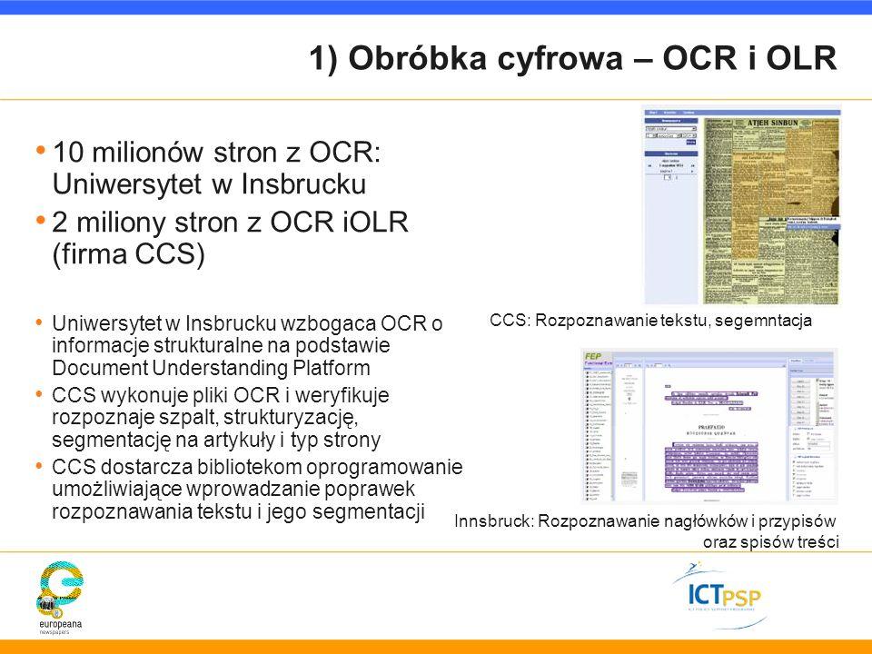 1) Obróbka cyfrowa – OCR i OLR 10 milionów stron z OCR: Uniwersytet w Insbrucku 2 miliony stron z OCR iOLR (firma CCS) Uniwersytet w Insbrucku wzbogac