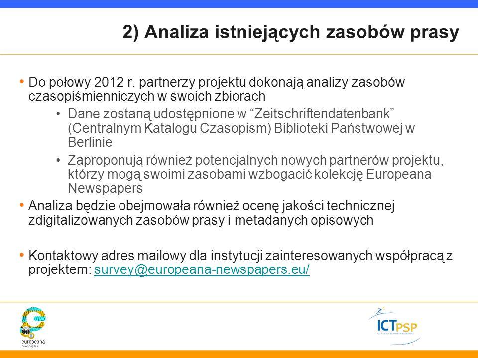 2) Analiza istniejących zasobów prasy Do połowy 2012 r. partnerzy projektu dokonają analizy zasobów czasopiśmienniczych w swoich zbiorach Dane zostaną