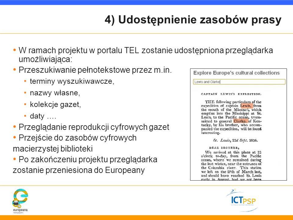 4) Udostępnienie zasobów prasy W ramach projektu w portalu TEL zostanie udostępniona przeglądarka umożliwiająca: Przeszukiwanie pełnotekstowe przez m.