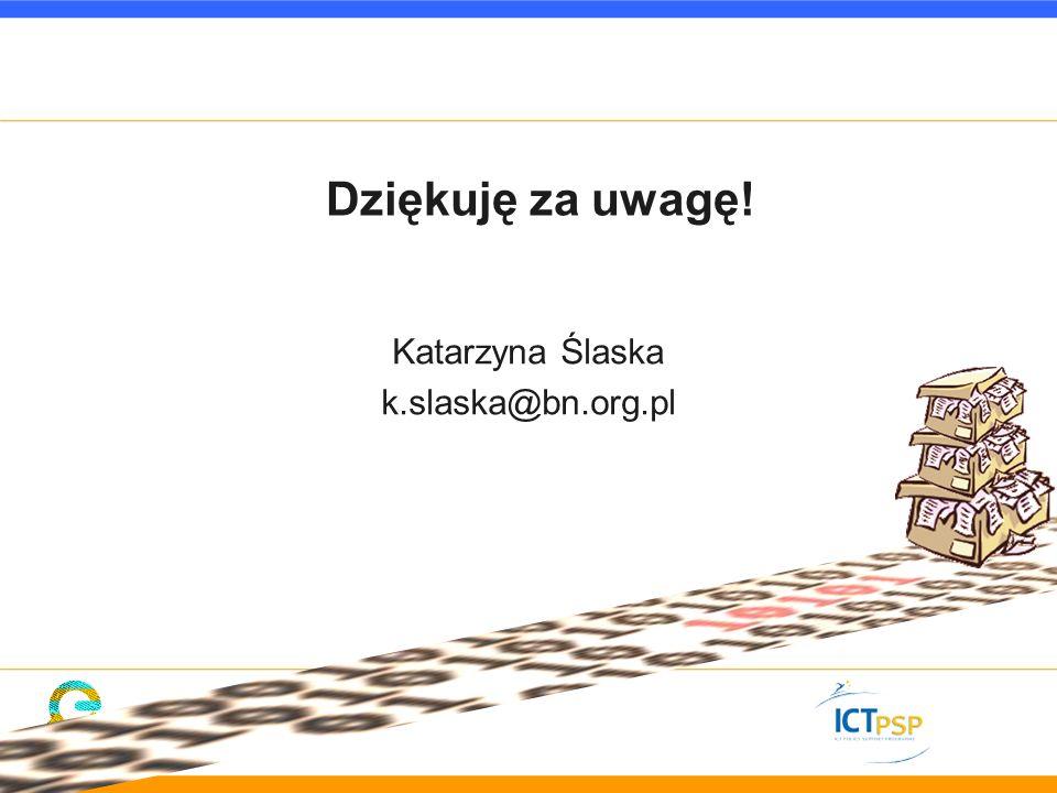 Dziękuję za uwagę! Katarzyna Ślaska k.slaska@bn.org.pl