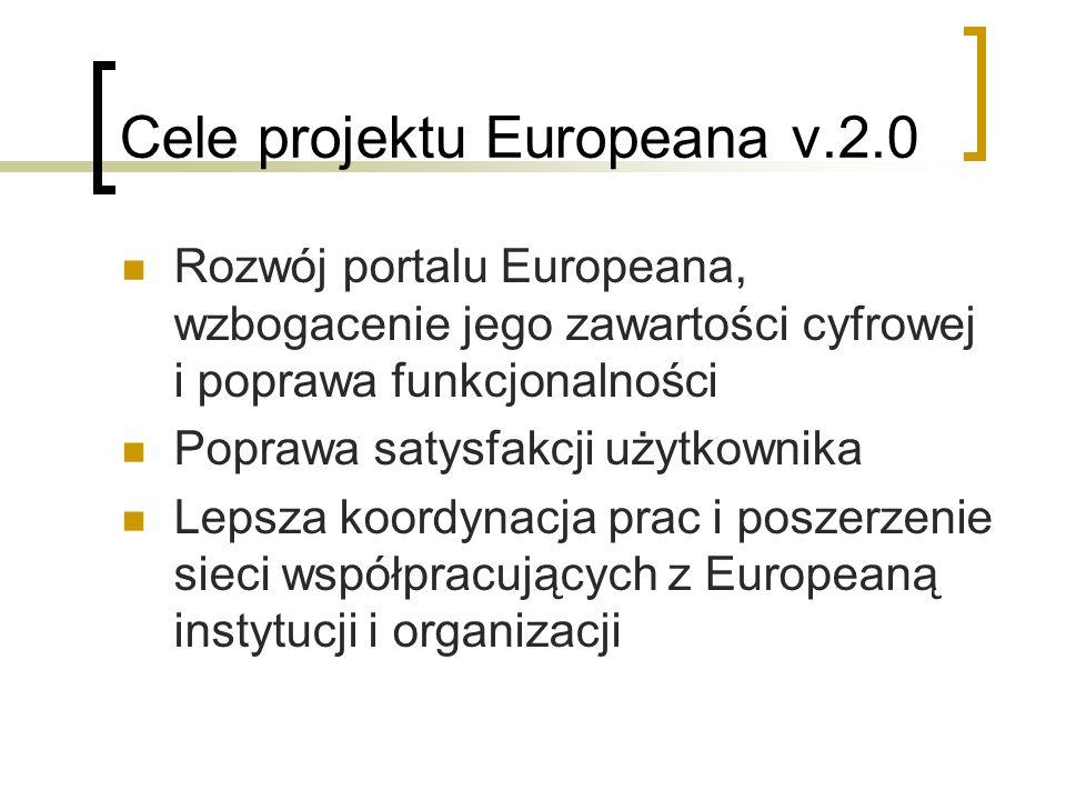 Cele projektu Europeana v.2.0 Rozwój portalu Europeana, wzbogacenie jego zawartości cyfrowej i poprawa funkcjonalności Poprawa satysfakcji użytkownika