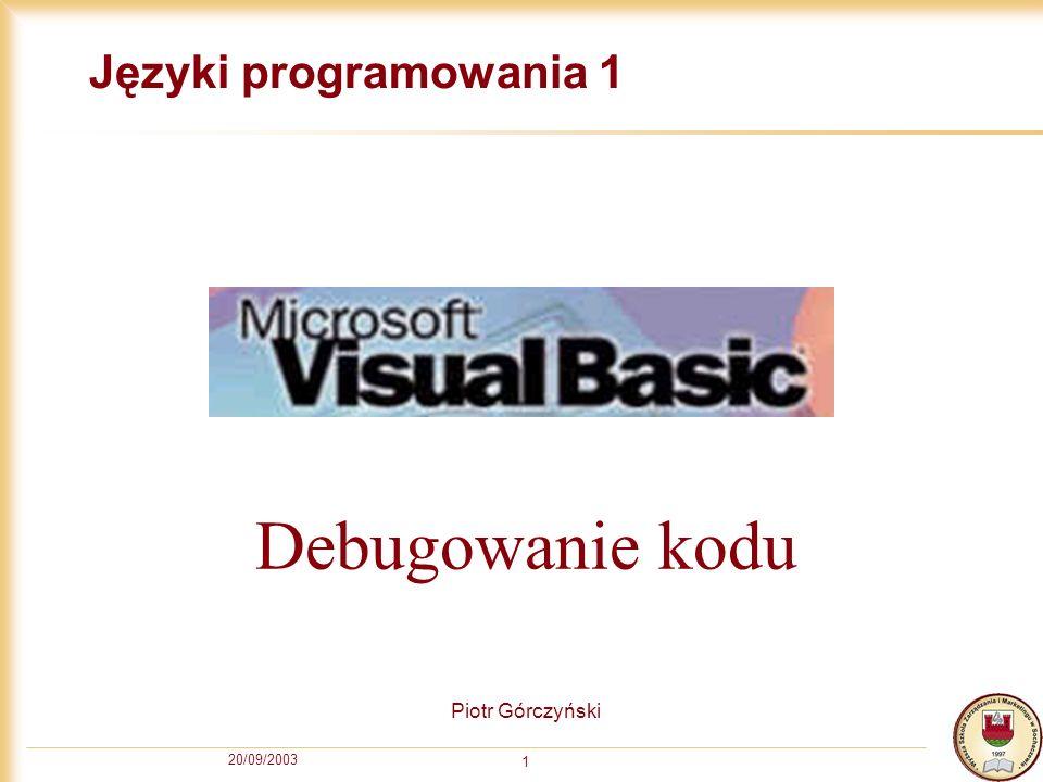 20/09/2003 1 Języki programowania 1 Piotr Górczyński Debugowanie kodu
