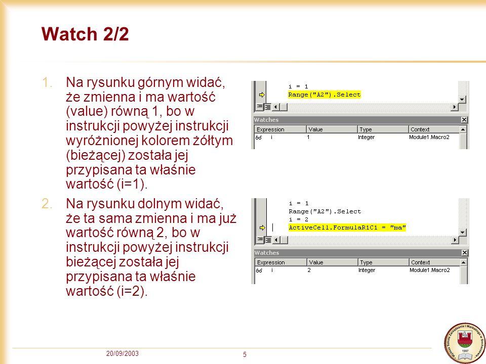 20/09/2003 5 Watch 2/2 1.Na rysunku górnym widać, że zmienna i ma wartość (value) równą 1, bo w instrukcji powyżej instrukcji wyróżnionej kolorem żółtym (bieżącej) została jej przypisana ta właśnie wartość (i=1).
