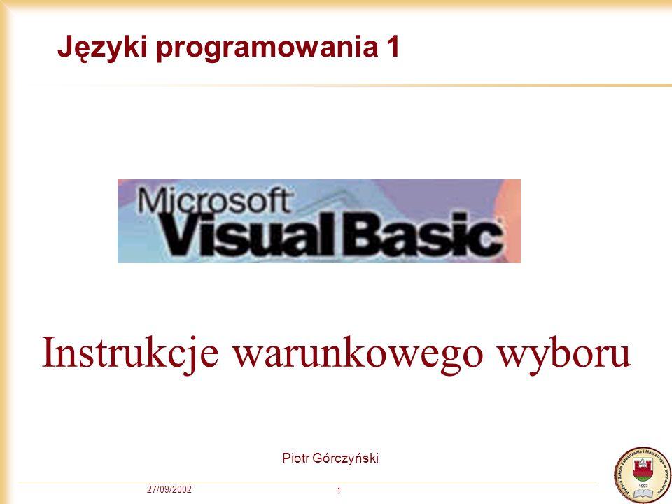 27/09/2002 1 Języki programowania 1 Piotr Górczyński Instrukcje warunkowego wyboru