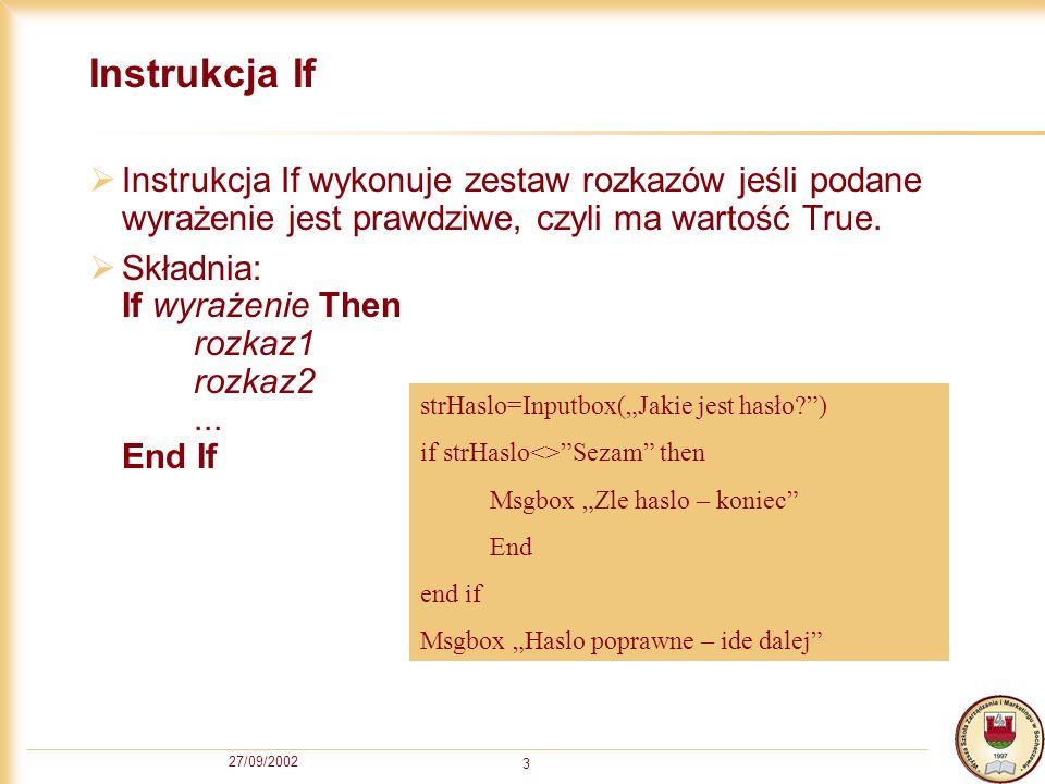 27/09/2002 3 Instrukcja If Instrukcja If wykonuje zestaw rozkazów jeśli podane wyrażenie jest prawdziwe, czyli ma wartość True.