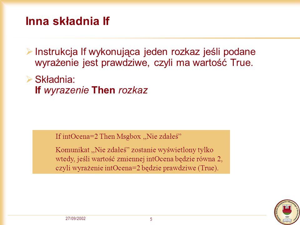 27/09/2002 5 Inna składnia If Instrukcja If wykonująca jeden rozkaz jeśli podane wyrażenie jest prawdziwe, czyli ma wartość True.