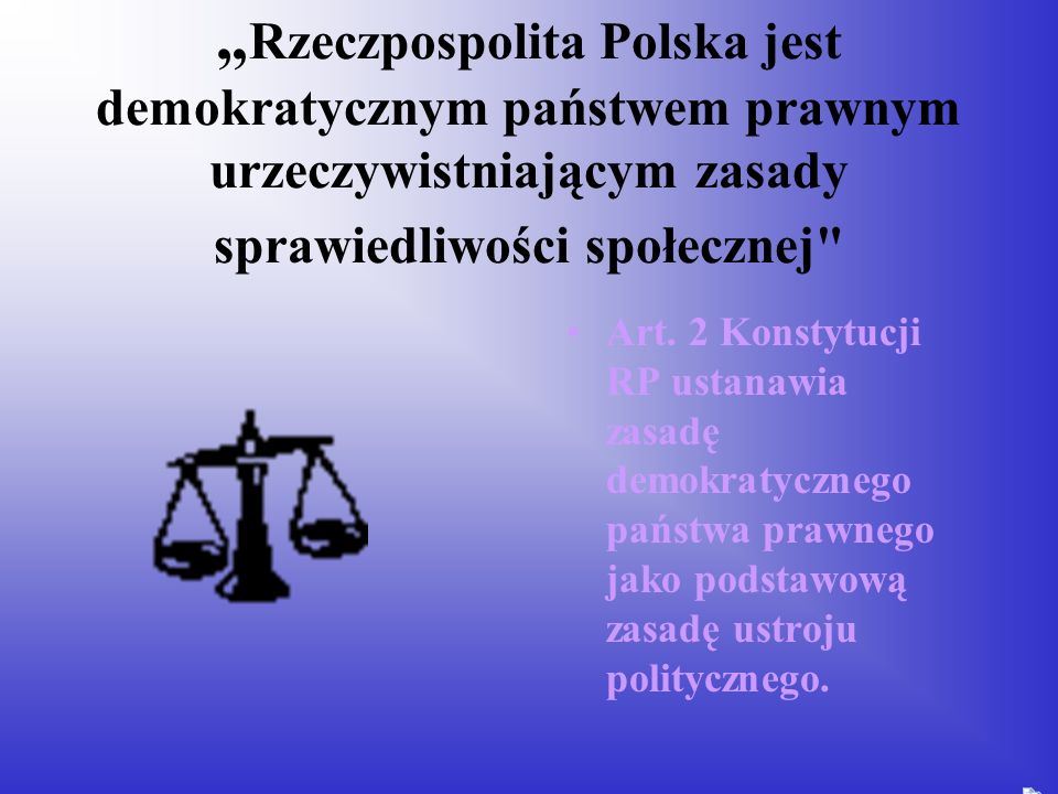 Rzeczpospolita Polska jest demokratycznym państwem prawnym urzeczywistniającym zasady sprawiedliwości społecznej