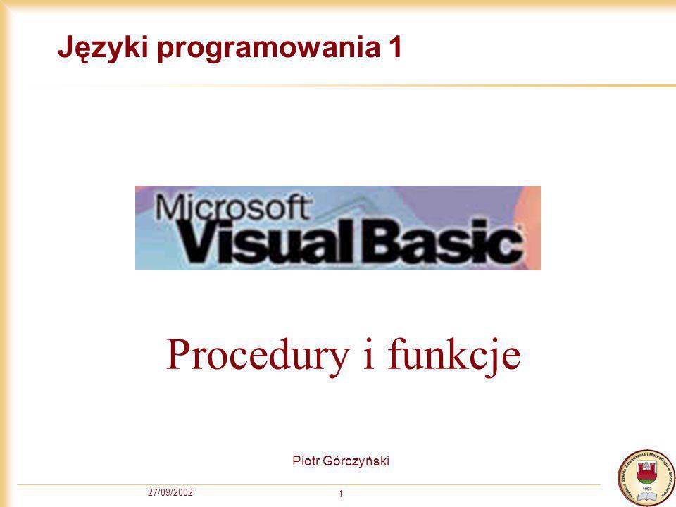 27/09/2002 1 Języki programowania 1 Piotr Górczyński Procedury i funkcje