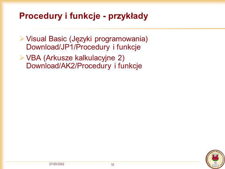 27/09/2002 10 Procedury i funkcje - przykłady Visual Basic (Języki programowania) Download/JP1/Procedury i funkcje VBA (Arkusze kalkulacyjne 2) Download/AK2/Procedury i funkcje