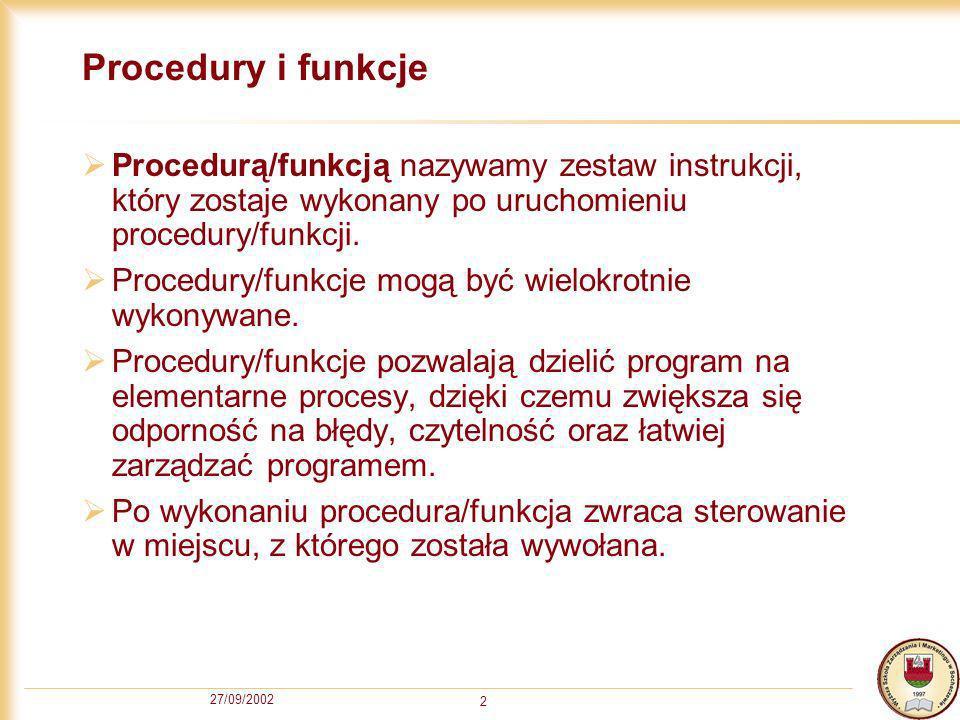 27/09/2002 2 Procedury i funkcje Procedurą/funkcją nazywamy zestaw instrukcji, który zostaje wykonany po uruchomieniu procedury/funkcji.