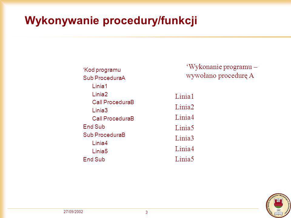 27/09/2002 4 Różnica między procedurą a funkcją Funkcje po uruchomieniu zwracają wartość.
