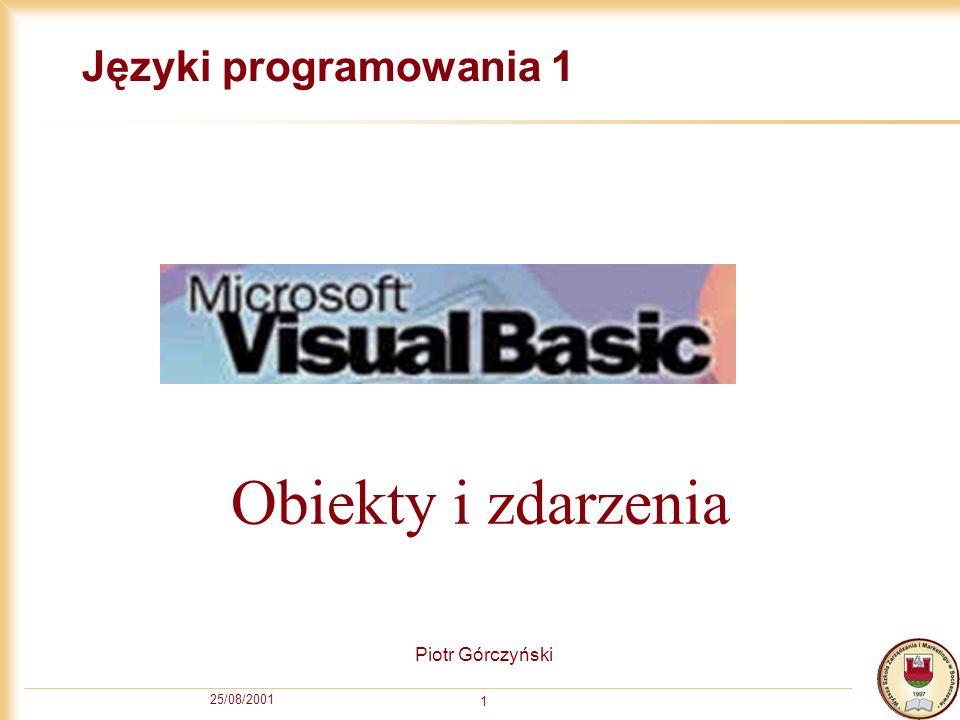 25/08/2001 1 Języki programowania 1 Piotr Górczyński Obiekty i zdarzenia