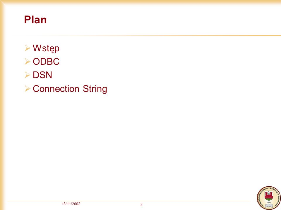 18/11/2002 2 Plan Wstęp ODBC DSN Connection String